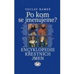 Po kom se jmenujeme. Encyklopedie křestních jmen - Václav Rameš CZ