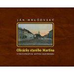 Obrázky starého Martina - Ján Hrušovský