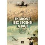 Ikarové bez legend a bájí - Velký příběh o létání a dosud neznámé poválečné historii letectví ve světle archivu StB