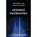 Moderní informatika - 2. rozšířené vydání - Antonín; Galba Alexander; Hora Michal Pavlíček