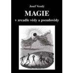Magie v zrcadle vědy a pseudovědy (Josef Veselý) CZ
