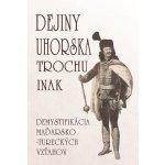 Dejiny Uhorska trochu inak Tarabčáková Edita