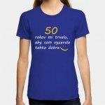 f166a25febb6 Dámske humorné tričko s výšivkou  50 rokov mi trvalo