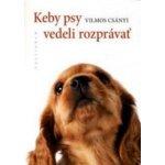 Keby psy vedeli rozprávať - Vilmos Csányi