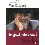 Inými slovami - Max Kašparů