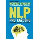 NLP pro každého - Richard Bandler, Alessio Roberti, Owen Fitzpatrick