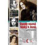 Dandy nezná lásky k ženě - Tragické příběhy z české dekadence - Milan Hes