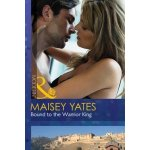 Bound to the Warrior King Yates Maisey