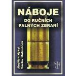 Náboje do ručních palných zbraní - Jindřich Hýkel, Václav Malimánek