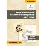 Vývoj nucené práce na území České republiky ve 20. století
