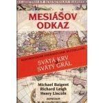 Mesiášov odkaz - Baigent M., Leigh R., Lincoln H., Richard Leigh, Lincoln H.