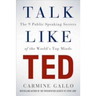 Talk Like TED: The 9 Public Speaking Secrets - Carmine Gallo