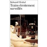 Trains Etroitement Surveilles - B. Hrabal