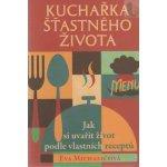 Kuchařka šťastného života - Eva Michaličová