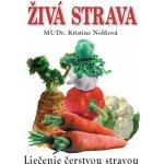 Živá strava - Liečenie čerstvou stravou - Nolfi Kristine