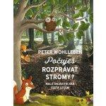 Počuješ rozprávať stromy? - Malá objaviteľská cesta lesom - Peter Wohlleben