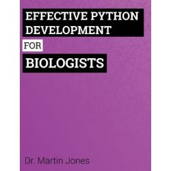 Effective Python Development For Biologists Tools And Techniques