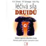Léčivá síla druidů - Ronald P. Schweppe, Aljoscha A. Schwarz, W.M. Pfau