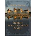 Příběhy francouzských zámků - Juliette Benzoni