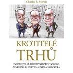 Krotitelé trhů - Charles R. Morris
