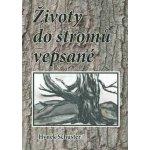 Životy do stromů vepsané - Hynek Schuster