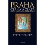 Praha černá a zlatá - Peter Demetz