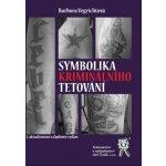 Symbolika kriminálního tetování, 2. aktualizované a doplněné vydání - Barbora Vegrichtová