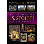 Život ve staletích - 15. století - Lexikon historie - Vlastimil Vondruška